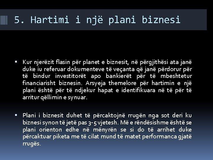 5. Hartimi i një plani biznesi Kur njerëzit flasin për planet e biznesit, në