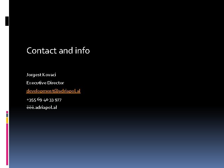 Contact and info Jorgest Kovaci Executive Director development@adriapol. al +355 69 40 33 977
