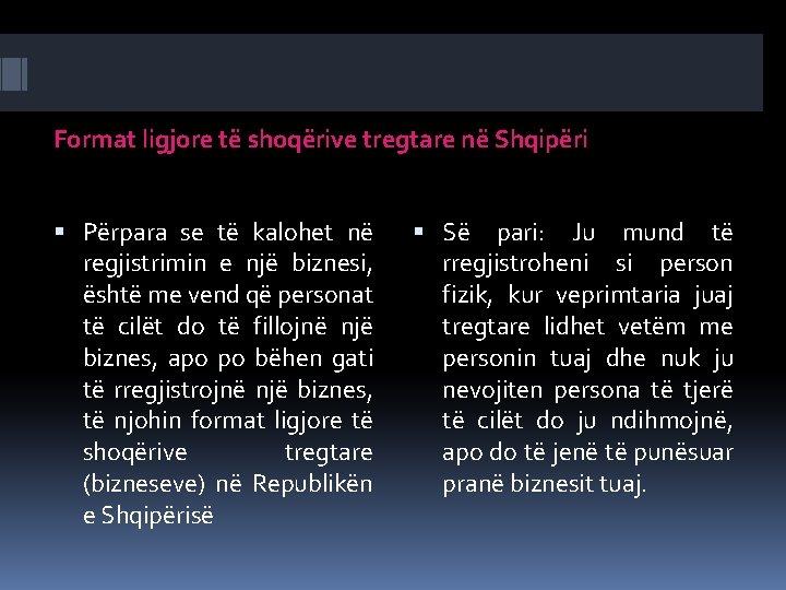 Format ligjore të shoqërive tregtare në Shqipëri Përpara se të kalohet në regjistrimin e