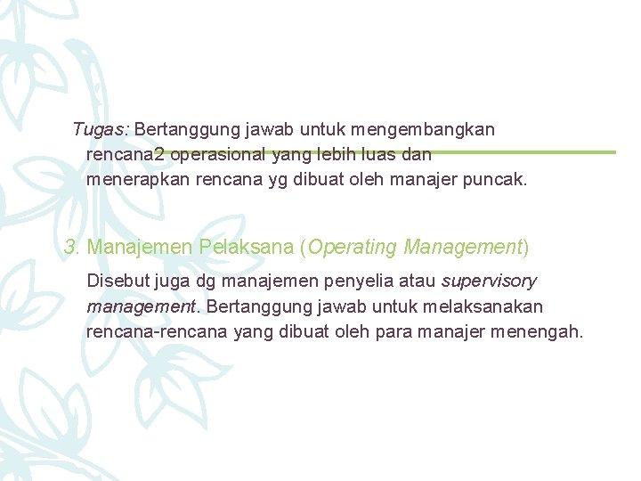 Tugas: Bertanggung jawab untuk mengembangkan rencana 2 operasional yang lebih luas dan menerapkan rencana