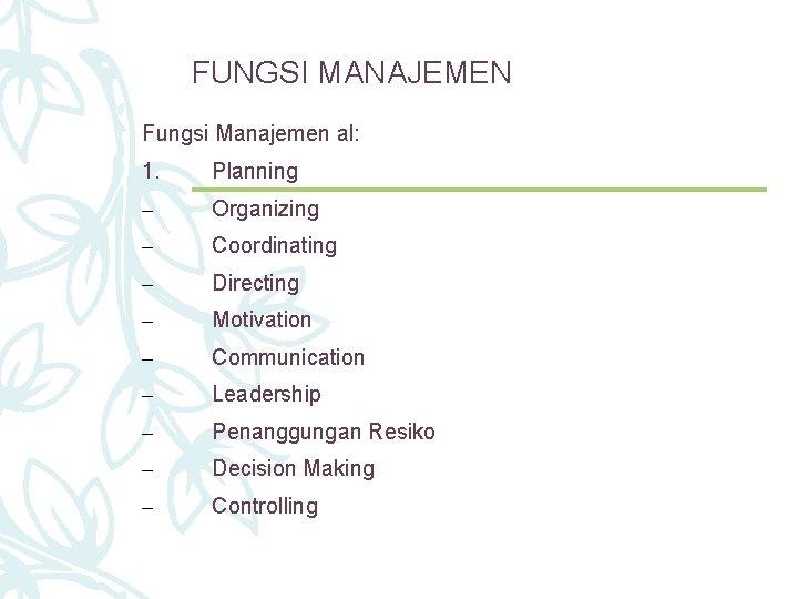 FUNGSI MANAJEMEN Fungsi Manajemen al: 1. Planning – Organizing – Coordinating – Directing –