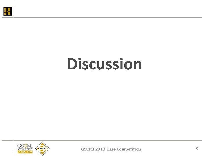 Discussion GSCMI 2013 Case Competition 9