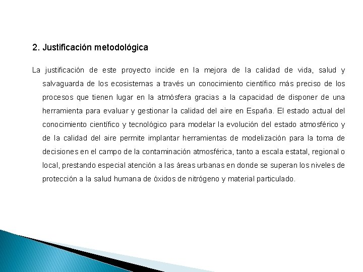 2. Justificación metodológica La justificación de este proyecto incide en la mejora de la