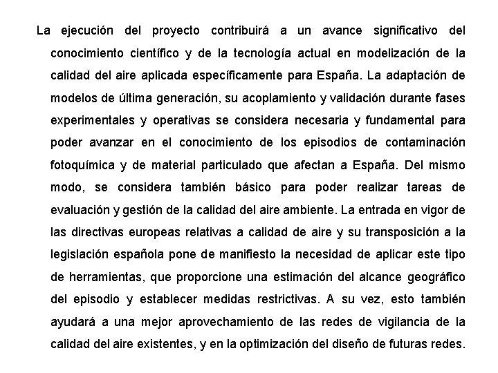 La ejecución del proyecto contribuirá a un avance significativo del conocimiento científico y de