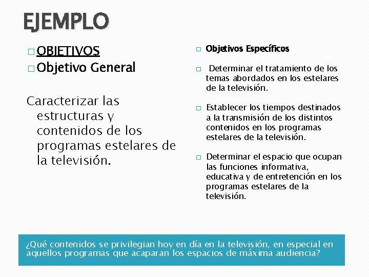 EJEMPLO � OBJETIVOS � Objetivo General Caracterizar las estructuras y contenidos de los programas