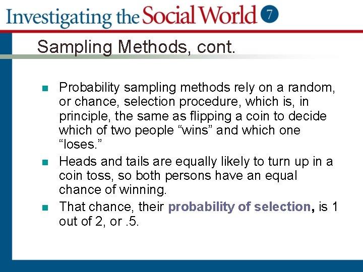 Sampling Methods, cont. n n n Probability sampling methods rely on a random, or