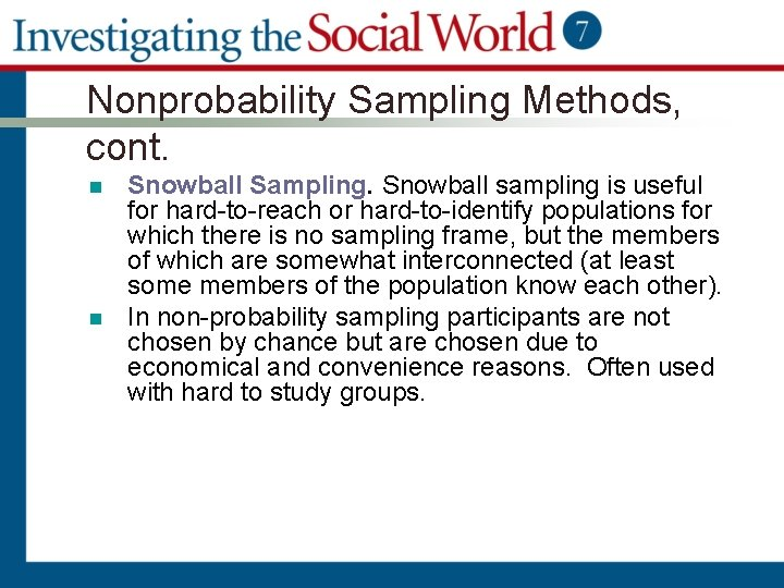 Nonprobability Sampling Methods, cont. n n Snowball Sampling. Snowball sampling is useful for hard-to-reach