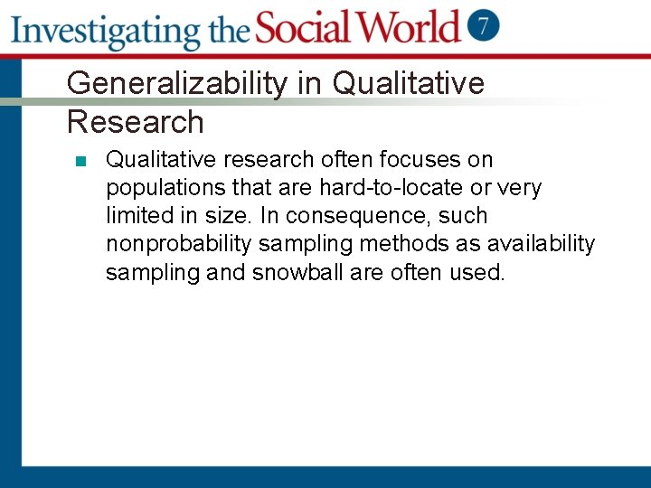Generalizability in Qualitative Research n Qualitative research often focuses on populations that are hard-to-locate