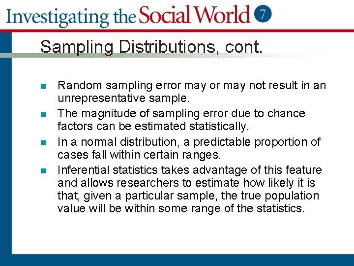 Sampling Distributions, cont. n n Random sampling error may not result in an unrepresentative