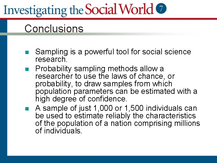 Conclusions n n n Sampling is a powerful tool for social science research. Probability