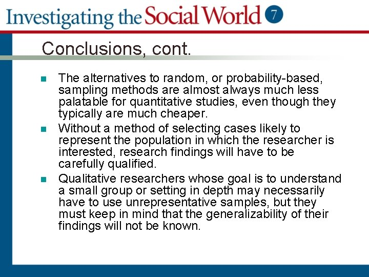 Conclusions, cont. n n n The alternatives to random, or probability-based, sampling methods are