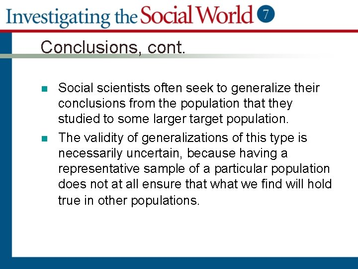 Conclusions, cont. n n Social scientists often seek to generalize their conclusions from the