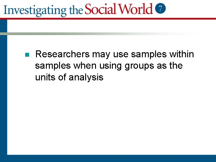 n Researchers may use samples within samples when using groups as the units of