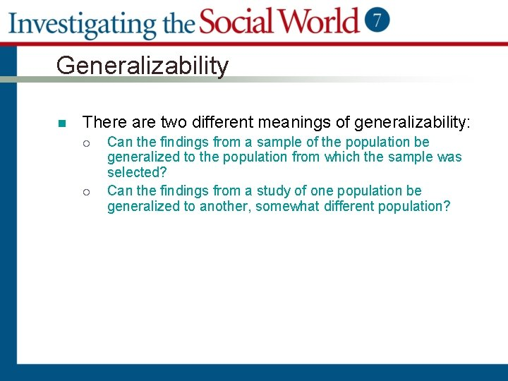 Generalizability n There are two different meanings of generalizability: ¡ ¡ Can the findings