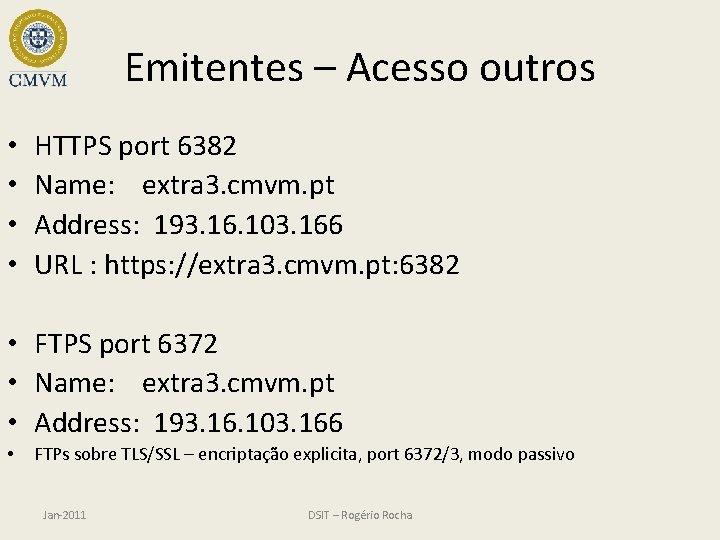 Emitentes – Acesso outros • • HTTPS port 6382 Name: extra 3. cmvm. pt