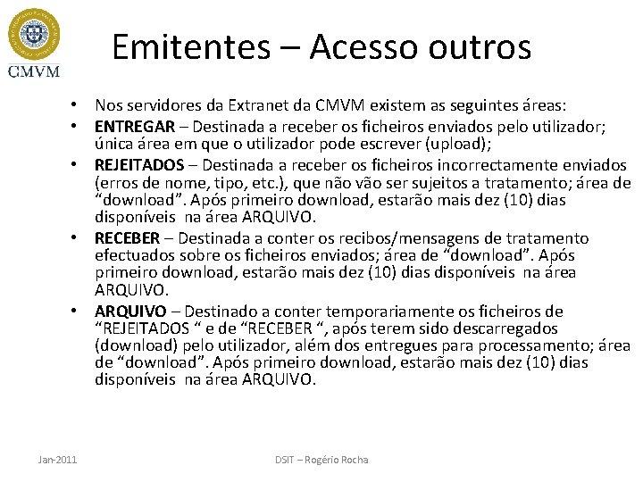 Emitentes – Acesso outros • Nos servidores da Extranet da CMVM existem as seguintes