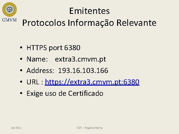 Emitentes Protocolos Informação Relevante • • • Jan-2011 HTTPS port 6380 Name: extra 3.