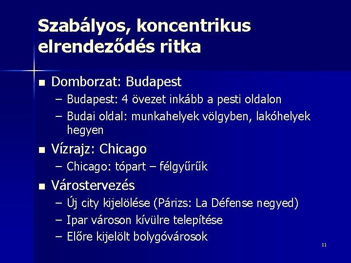 Szabályos, koncentrikus elrendeződés ritka n Domborzat: Budapest – Budapest: 4 övezet inkább a pesti