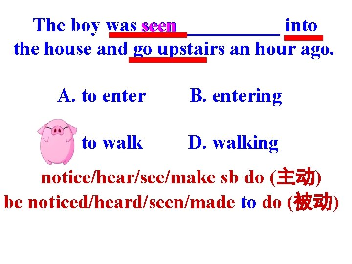 The boy was seen _____ into the house and go upstairs an hour ago.