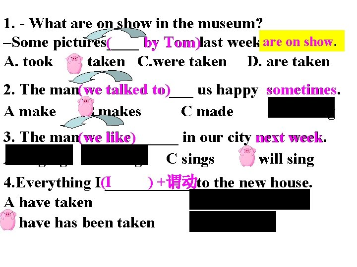 1. - What are on show in the museum? –Some pictures____ by Tom (