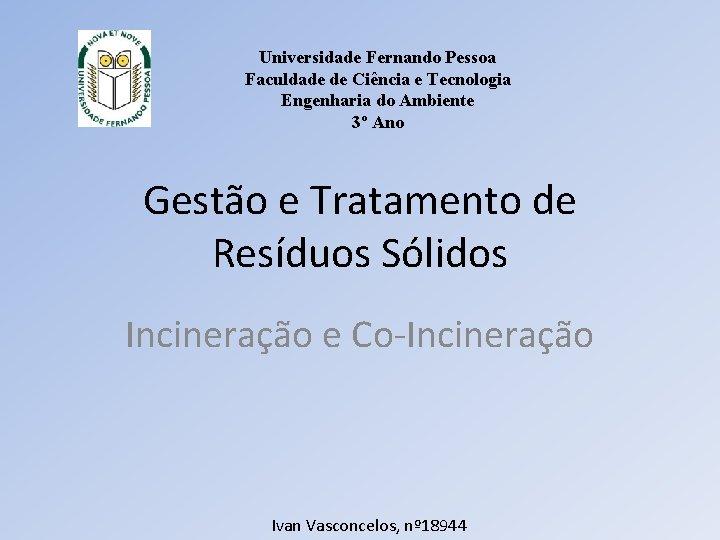 Universidade Fernando Pessoa Faculdade de Ciência e Tecnologia Engenharia do Ambiente 3º Ano Gestão