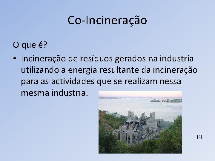 Co-Incineração O que é? • Incineração de resíduos gerados na industria utilizando a energia