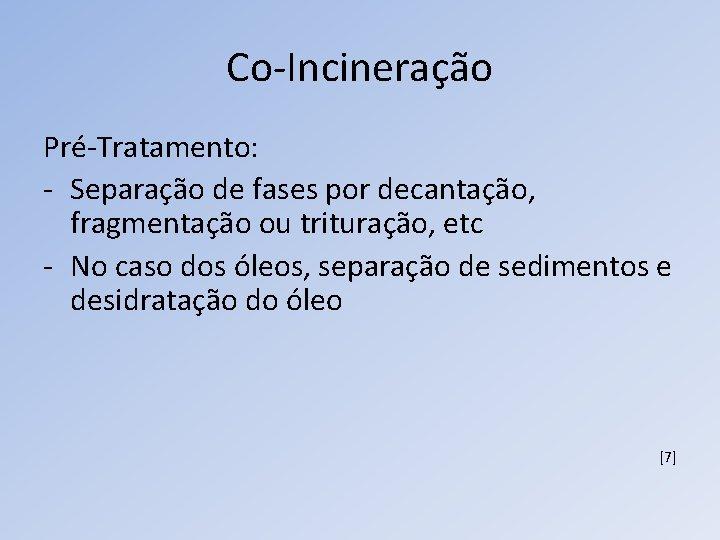 Co-Incineração Pré-Tratamento: - Separação de fases por decantação, fragmentação ou trituração, etc - No