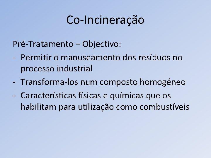 Co-Incineração Pré-Tratamento – Objectivo: - Permitir o manuseamento dos resíduos no processo industrial -