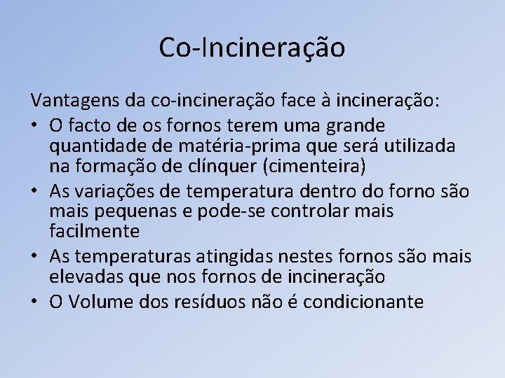 Co-Incineração Vantagens da co-incineração face à incineração: • O facto de os fornos terem