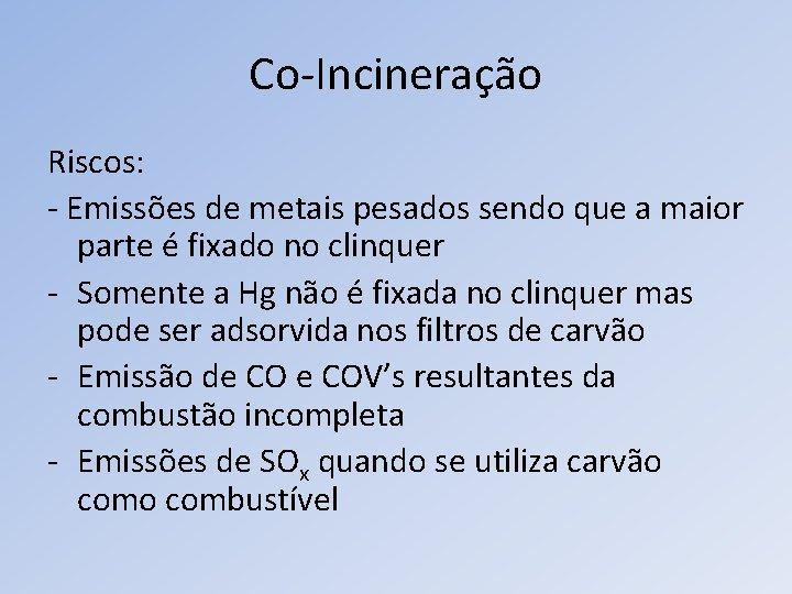 Co-Incineração Riscos: - Emissões de metais pesados sendo que a maior parte é fixado