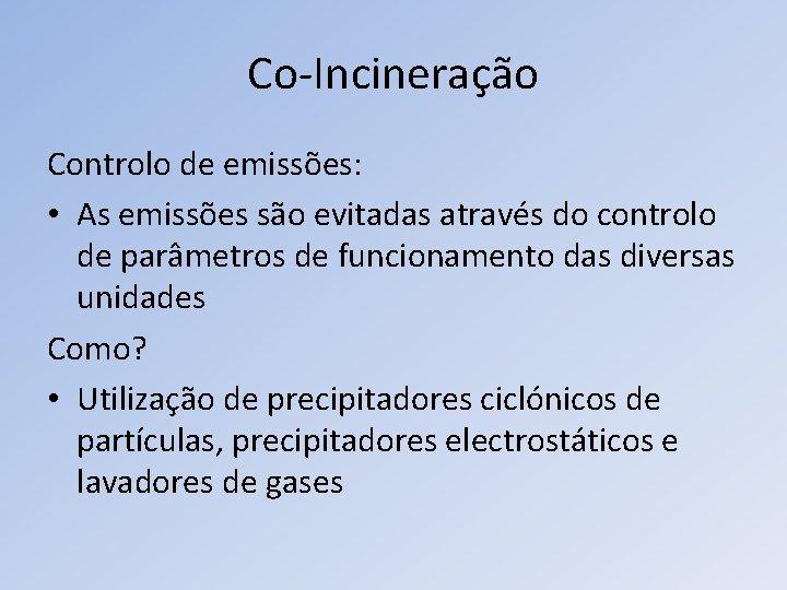 Co-Incineração Controlo de emissões: • As emissões são evitadas através do controlo de parâmetros