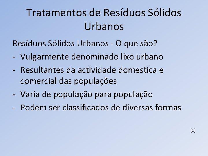 Tratamentos de Resíduos Sólidos Urbanos - O que são? - Vulgarmente denominado lixo urbano