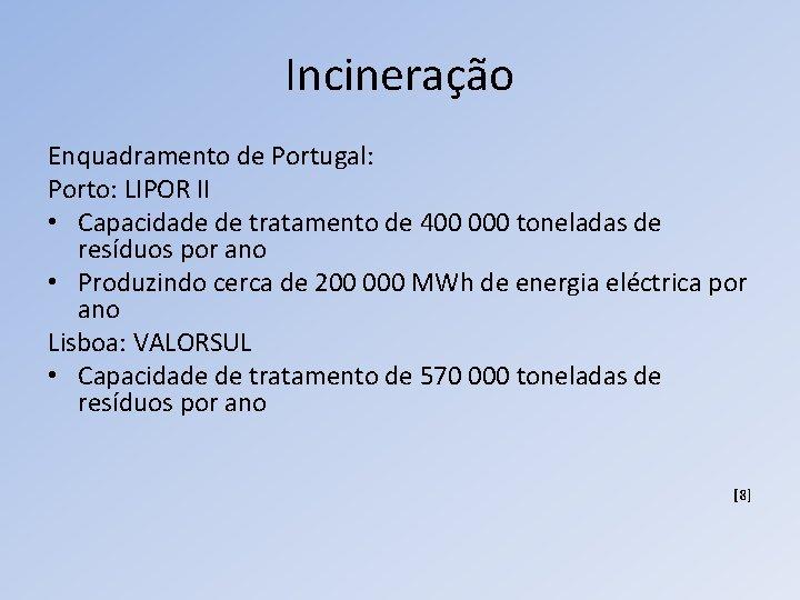 Incineração Enquadramento de Portugal: Porto: LIPOR II • Capacidade de tratamento de 400 000
