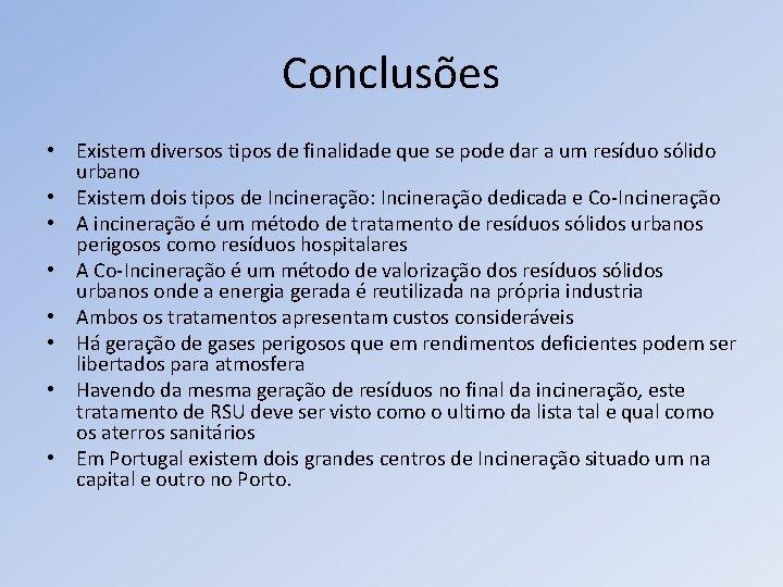 Conclusões • Existem diversos tipos de finalidade que se pode dar a um resíduo