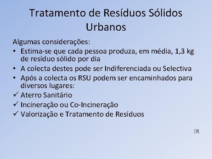 Tratamento de Resíduos Sólidos Urbanos Algumas considerações: • Estima-se que cada pessoa produza, em