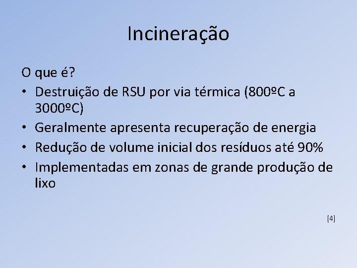Incineração O que é? • Destruição de RSU por via térmica (800ºC a 3000ºC)