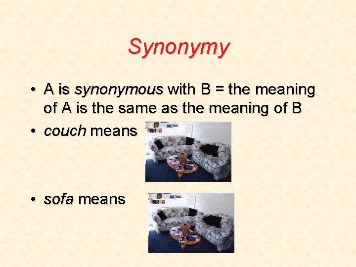 Synonymy • A is synonymous with B = the meaning of A is the