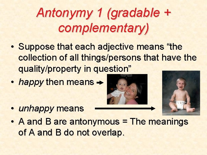 """Antonymy 1 (gradable + complementary) • Suppose that each adjective means """"the collection of"""