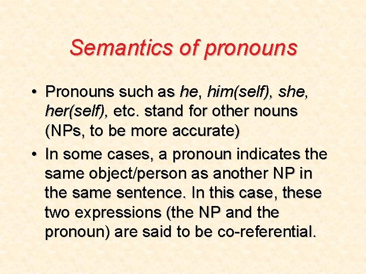 Semantics of pronouns • Pronouns such as he, him(self), she, her(self), etc. stand for