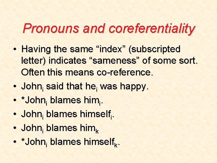 """Pronouns and coreferentiality • Having the same """"index"""" (subscripted letter) indicates """"sameness"""" of some"""