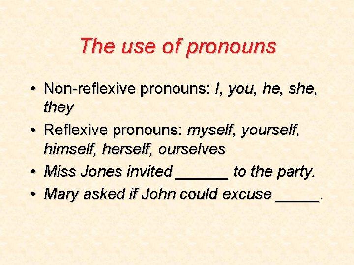The use of pronouns • Non-reflexive pronouns: I, you, he, she, they • Reflexive