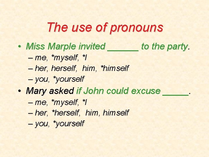 The use of pronouns • Miss Marple invited ______ to the party. – me,