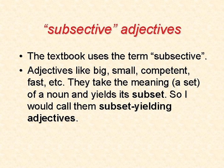"""""""subsective"""" adjectives • The textbook uses the term """"subsective"""". • Adjectives like big, small,"""