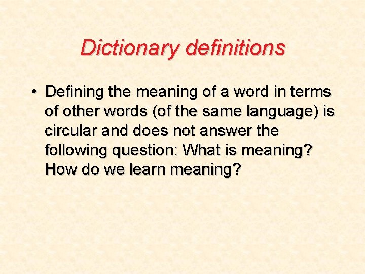 Dictionary definitions • Defining the meaning of a word in terms of other words