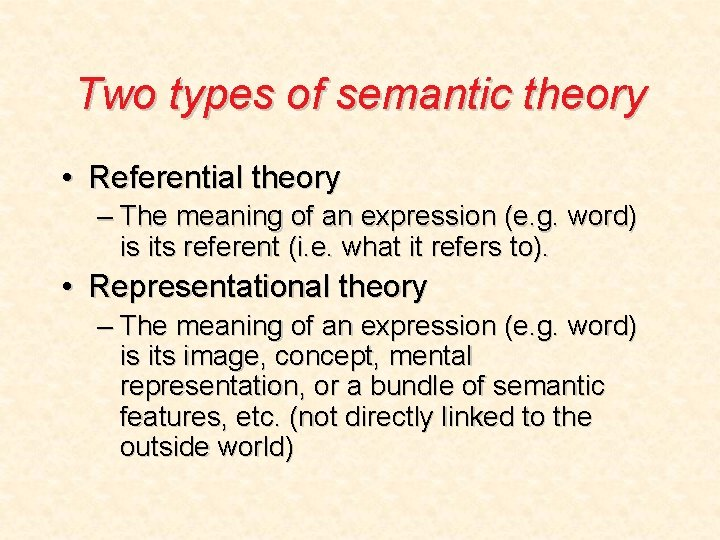Two types of semantic theory • Referential theory – The meaning of an expression