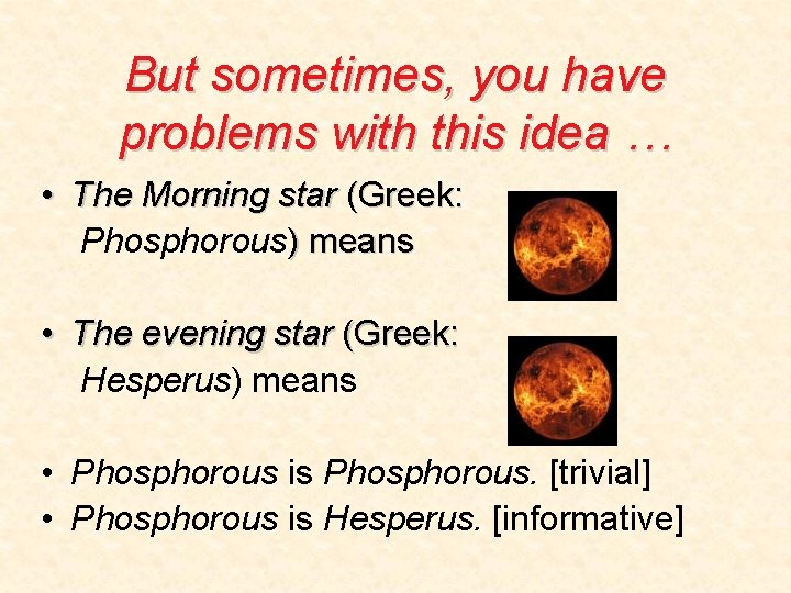 But sometimes, you have problems with this idea … • The Morning star (Greek: