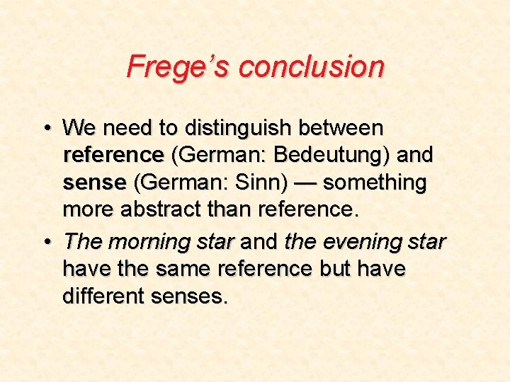 Frege's conclusion • We need to distinguish between reference (German: Bedeutung) and sense (German: