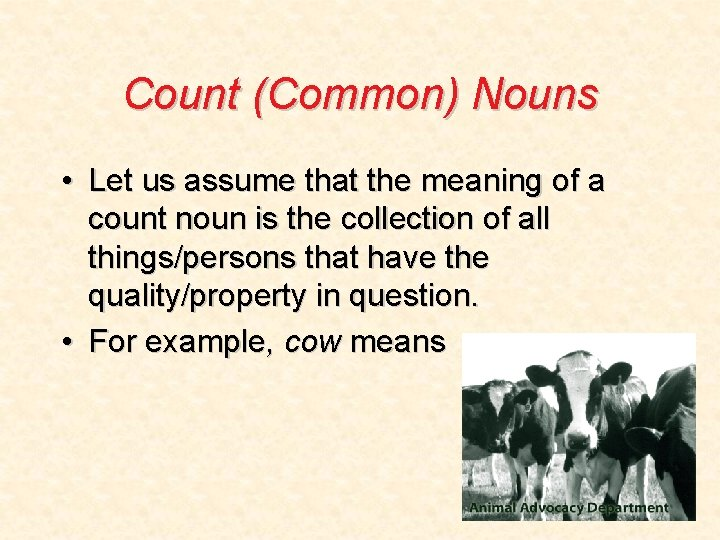 Count (Common) Nouns • Let us assume that the meaning of a count noun