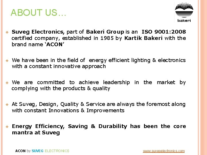 ABOUT US… v Suveg Electronics, part of Bakeri Group is an ISO 9001: 2008