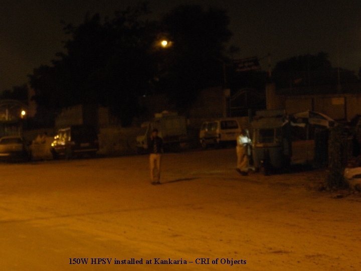 150 W HPSV installed at Kankaria – CRI of Objects